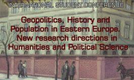 """Conferință Internațională Studențească: """"Geopolitică, Istorie și Populație în Europa de Est. Noi direcții de cercetare în științele social-umaniste și politice"""""""