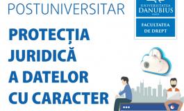 PROTECȚIA JURIDICĂ A DATELOR CU CARACTER PERSONAL – CURS POSTUNIVERSITAR